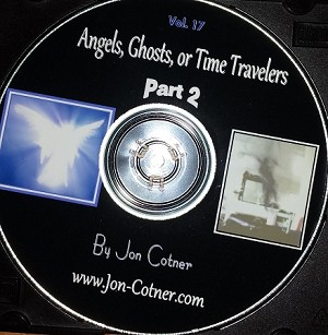 Vol. 17 - Angels, Ghosts or Time Travelers From Other Dimensions  Part II